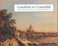 Canaletto to Constable : Paintings of Town and Country from the Yale Center for British Art, Roman, Cynthia E. and Roider, Carrie, 0300095503