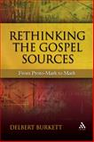 Rethinking the Gospel Sources : From Proto-Mark to Mark, Burkett, Delbert Royce and Burkett, Delbert, 0567025500