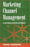 Marketing Channel Management : A Customer-Centric Approach, Venugopal, Pingali, 0761995501
