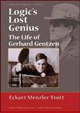 Logic's Lost Genius : The Life of Gerhard Gentzen, Menzler-Trott, Eckart, 0821835505