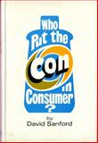 Who Put the Con in Consumer?, Sanford, David, 0871405504