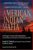 American Indian Mafia : An FBI Agent's True Story about Wounded Knee, Leonard Peltier, and the American Indian Movement (AIM), Trimbach, Joseph H. and Trimbach, John M., 0979585503