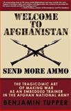Welcome to Afghanistan : Send More Ammo, Tupper, Benjamin, 0982525508