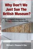 Why Don't We Just Sue the British Museum? : A Litigator's Perspective on the Parthenon Marbles Debate, Reppas, Michael, 2nd, 0985975504