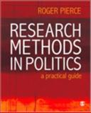 Research Methods in Politics : A Practical Guide, Pierce, Roger, 1412935504