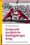 Europa und das Reich im Dreißigjährigen Krieg : Geschichte des europäischen Konflikts, Kampmann, Christoph, 3170185500