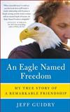 An Eagle Named Freedom, Jeff Guidry, 0062015508