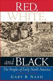 Red, White, and Black : The Peoples of Early North America, Nash, Gary B., 013193550X