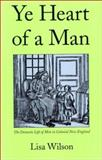 Ye Heart of a Man : The Domestic Life of Men in Colonial New England, Wilson, Lisa, 0300085508