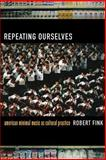 Repeating Ourselves - American Minimal Music As Cultural Practice, Fink, Robert, 0520245504