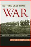 Nothing Less Than War : A New History of America's Entry into World War I, Doenecke, Justus D., 0813145503