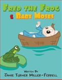 Fred the Frog and Baby Moses, Janie Turner Miller-Ferrell, 1629075507