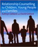 Relationship Counselling for Children, Young People and Families, Geldard, Kathryn and Geldard, David, 1847875505