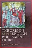 The Origins of the English Parliament, 924-1327, Maddicott, J. R., 0199585504
