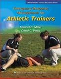 Emergency Response Management for Athletic Trainers, Miller, Michael and Berry, David, 0781775507
