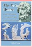 The Printed Homer : A 3,000 Year Publishing and Translation History of the Iliad and the Odyssey, Young, Philip H., 0786415509