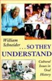 So They Understand : Cultural Issues in Oral History, Schneider, William, 0874215501