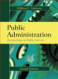 Public Administration : Partnerships in Public Service, Johnson, William C., 1577665503
