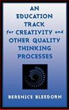 An Education Track for Creativity and Other Quality Thinking Processes, Berenice D. Bahr Bleedorn, 0810845504