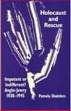 Holocaust and Rescue : Impotent or Indifferent? Anglo-Jewry 1938-1945, Shatzkes, Pamela, 0853035504