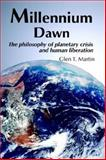 Millennium Dawn : The Philosophy of Planetary Crisis and Human Liberation, Martin, Glen T., 0975355503