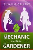 The Mechanic Meets the Gardener, Susan M. Gallant, 0985565500