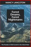 Forest Dreams, Forest Nightmares : The Paradox of Old Growth in the Inland West, Langston, Nancy, 0295975504