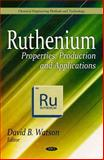 Ruthenium : Properties, Production and Applications, Watson, David B., 1617615501
