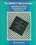 The M68HC11 Microcontroller : Applications in Control, Instrumentation, and Communication, Kheir, Michael R., 0132055503