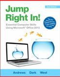 Jump Right In : Essential Computer Skills Using Microsoft Office 2013, Andrews, Jean and West, Jill, 0133425509