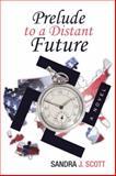 Prelude to a Distant Future, Sandra J. Scott, 1491715502
