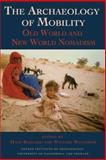 The Archaeology of Mobility : Old and New World Nomadism, , 1931745501