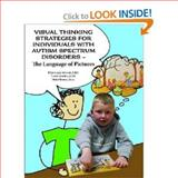 Visual Thinking Strategies for Individuals with Autism Spectrum Disorders - the Language of Pictures, Ellyn Lucas Arwood and Carole Kaulitz, 193457550X