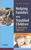 Helping Families with Troubled Children : A Preventive Approach, Sutton, Carole, 0470015500