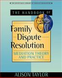The Handbook of Family Dispute Resolution : Mediation Theory and Practice, Taylor, Alison, 0470635509