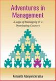 Adventures in Management : A Saga of Managing in a Developing Country, Abeywickrama, Kenneth, 0761935509