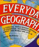 Everyday Geography : A Concise, Entertaining Review of Essential Information about the World We Live In, McKinney, Kevin and GuideAmerica Staff, 0809235501