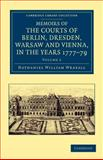 Memoirs of the Courts of Berlin, Dresden, Warsaw, and Vienna, in the Years 1777, 1778, And 1779, Wraxall, Nathaniel William, 1108045502