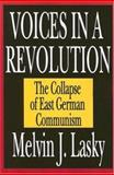 Voices in a Revolution : The Collapse of East German Communism, Lasky, Melvin J. and Lasky, Melvin, 1412805503