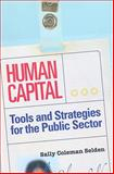 Human Capital : Tools and Strategies for the Public Sector, Selden, Sally Coleman, 1568025505