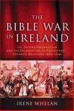 The Bible War in Ireland : The Second Reformation and the Polarization of Protestant-Catholic Relations, 1800-1840, Whelan, Irene, 0299215504