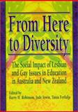 From Here to Diversity : The Social Impact of Lesbian and Gay Issues in Education in Australia and New Zealand, , 1560235500
