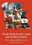 Woody Plants for the Central and Northern Prairies, Sutton, Richard K. and Bagley, Walter T., 1930665504