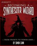 Becoming a Synthesizer Wizard : From Presets to Power User, Simon Cann, 1598635506