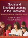 Social and Emotional Learning in the Classroom : Promoting Mental Health and Academic Success, Merrell, Kenneth W. and Gueldner, Barbara A., 1606235508