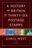 A History of Britain in Thirty-Six Postage Stamps, Chris West, 1250035503
