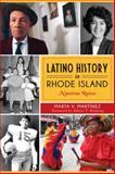 Latino History in Rhode Island, Marta V. Martinez, 1626195501