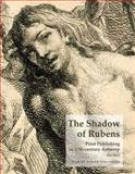 The Shadow of Rubens : Print Production in Antwerp in the Seventeenth Century, Diels, A., 1905375506