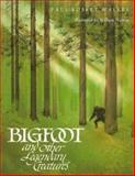 Bigfoot and Other Legendary Creatures, Paul R. Walker, 0152015515