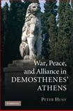 War, Peace, and Alliance in Demosthenes' Athens, Hunt, Peter, 0521835518